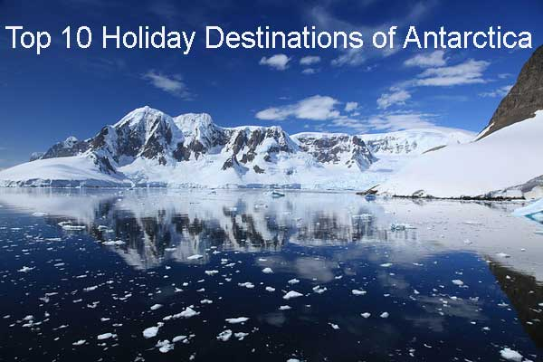 Top 10 Holiday Destinations of Antarctica
